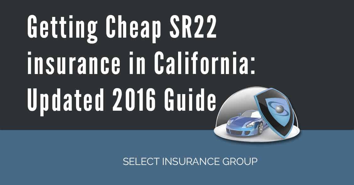 Getting Cheap SR22 insurance in California: Updated 2016 Guide