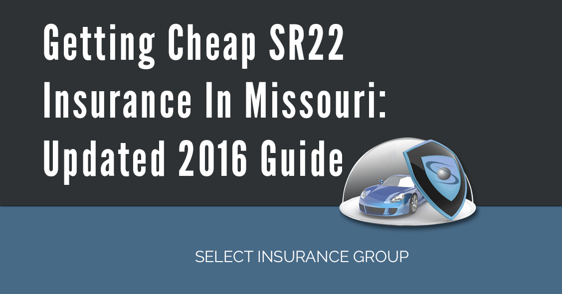 Getting Cheap SR22 Insurance In Missouri: Updated 2016 Guide