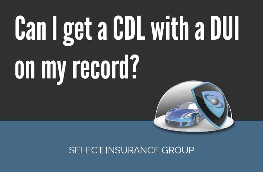 Can I get a CDL with a DUI on my record? – Select Insurance