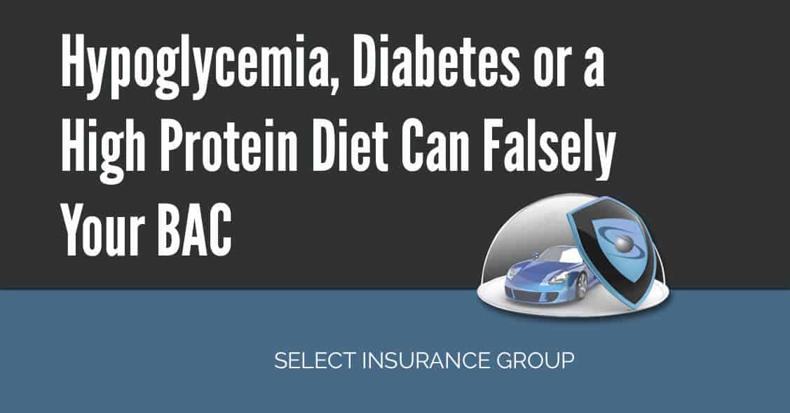 Hypoglycemia, Diabetes or a High Protein Diet Can Falsely Your BAC
