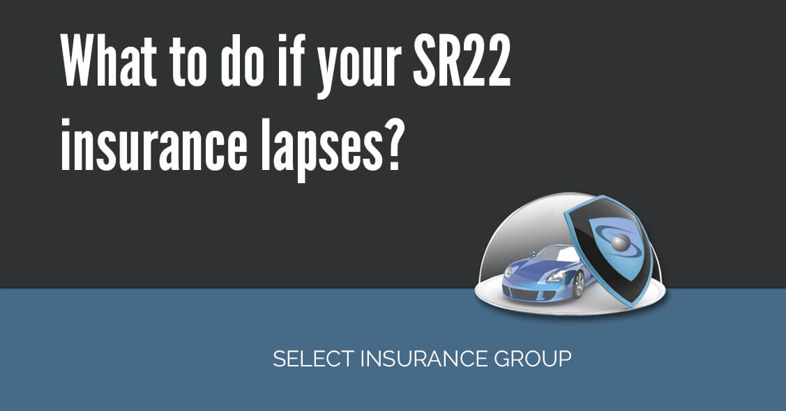 What to do if your SR22 insurance lapses? – Select Insurance