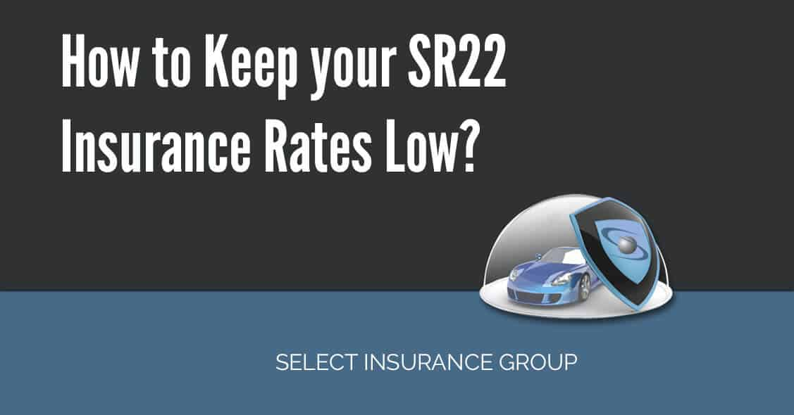 How to Keep your SR22 Insurance Rates Low?