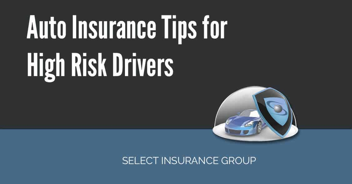 High Risk Auto Insurance >> Auto Insurance Tips For High Risk Drivers Select Insurance Group