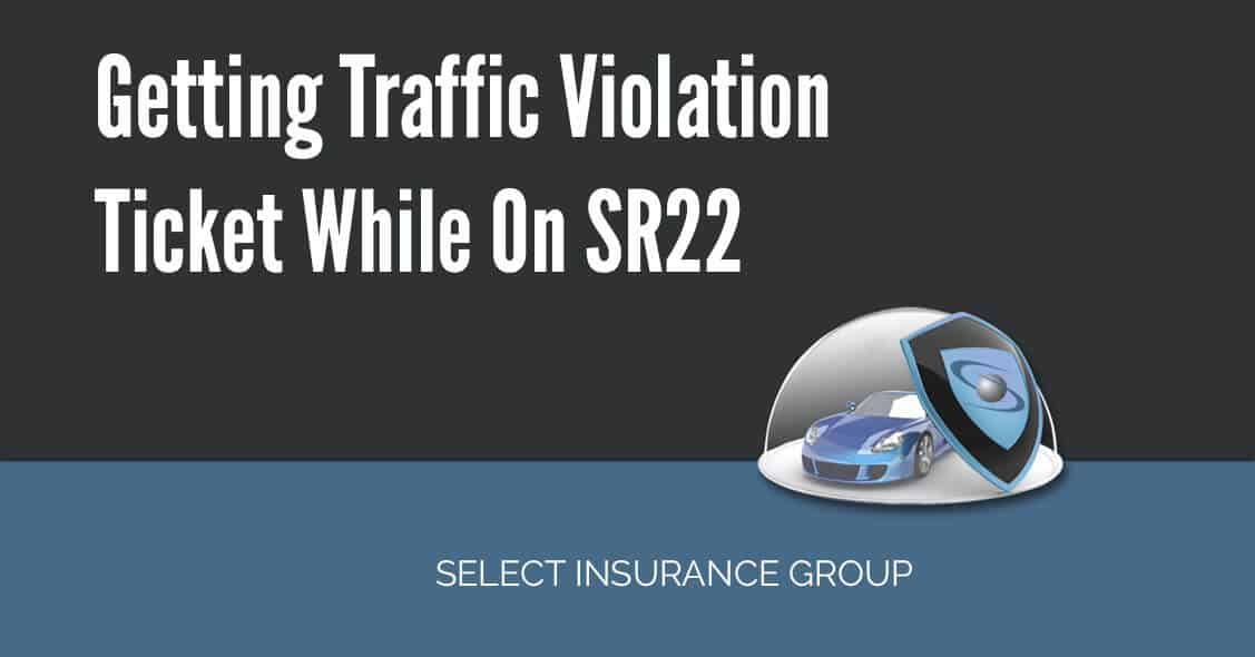 Getting Traffic Violation Ticket While On SR22