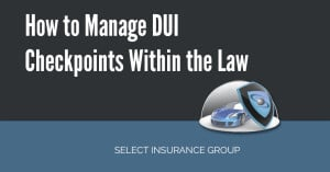 How to Manage DUI Checkpoints Within the Law