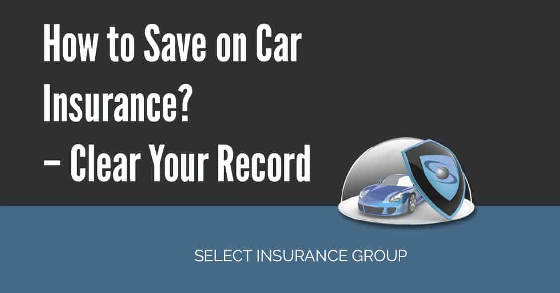 How to Save on Car Insurance? – Clear Your Record