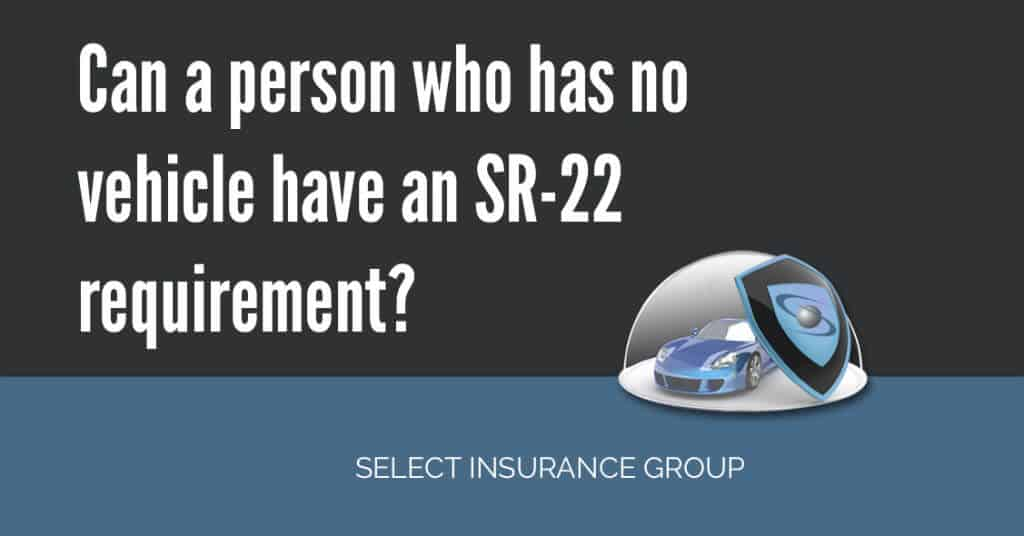 Can a person who has no vehicle have an SR-22 requirement?