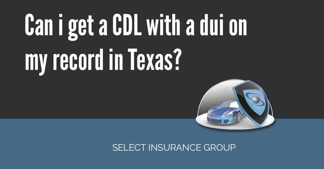 Can i get a CDL with a dui on my record in Texas?