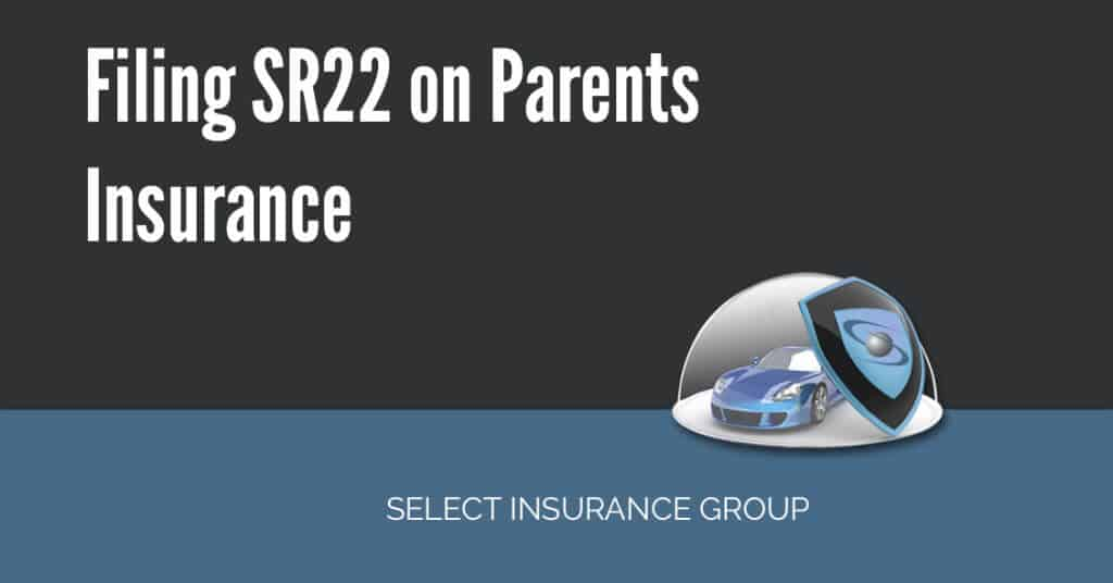 Filing SR22 on parents insurance