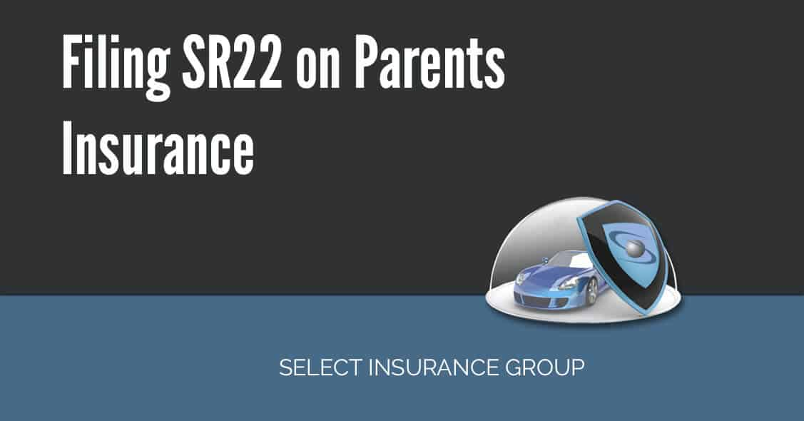 Filing SR22 on parents insurance
