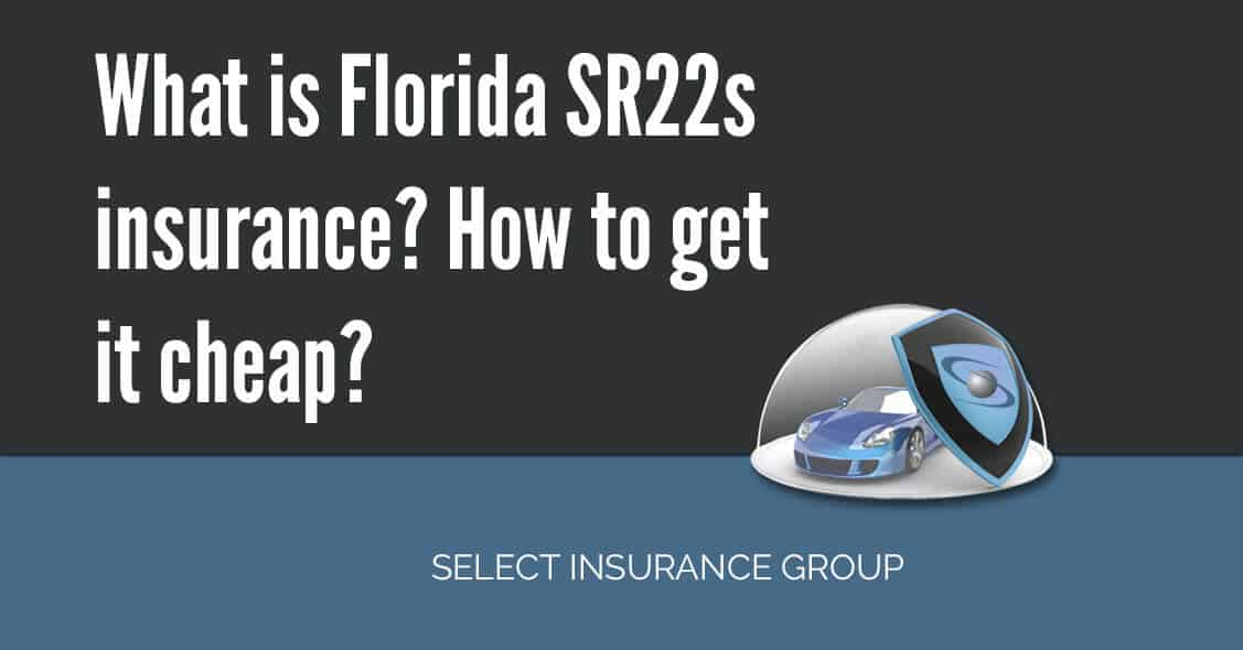 What is Florida SR22s insurance? How to get it cheap?