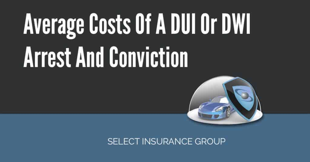 Average Costs Of A DUI Or DWI Arrest And Conviction